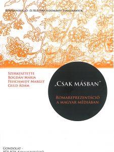 """Bogdán Mária – Feischmidt Margit – Guld Ádám (szerk.): """"Csak másban"""". Romareprezentáció a magyar médiában – 2013"""