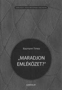"""Baumann Tímea: """"Maradjon emléközet?"""". A délszláv háború társadalmi emlékezete a kopácsi magyar emlékezetközösségben – 2016"""