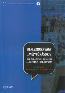 """Havasréti József – Szijártó Zsolt (szerk.): Reflexió(k) vagy """"mélyfúrások""""? A kultúrakutatás változatai a """"kulturális fordulat"""" után – 2008"""