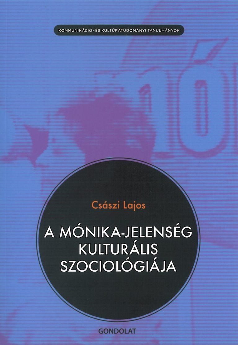 Császi Lajos: A Mónika-jelenség kulturális szociológiája – 2011