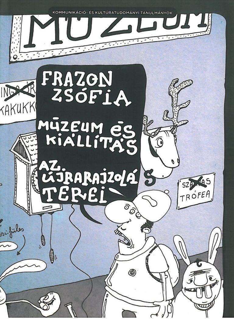 Frazon Zsófia: Múzeum és kiállítás. Az újrarajzolás terei – 2011