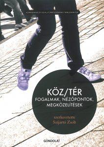 Szijártó Zsolt (szerk.): Köz/Tér. Fogalmak, nézőpontok, megközelítések – 2010