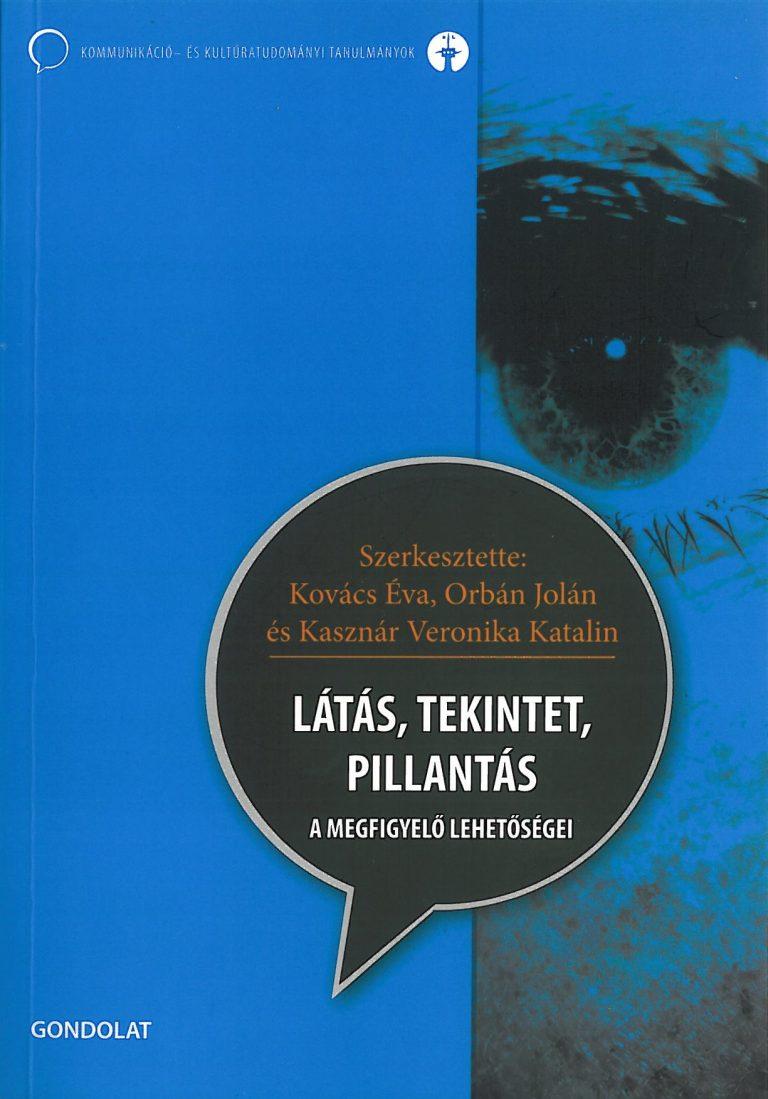 Kovács Éva – Orbán Jolán – Kasznár Veronika Katalin (szerk.): Látás, tekintet, pillantás. A megfigyelő lehetőségei – 2009